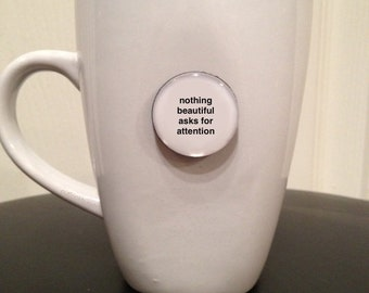 Mini Quote Magnet | Nothing Beautiful Asks for Attention