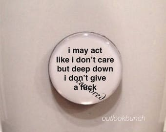 Mini Quote Magnet | I May Act Like I Don't Care But Deep Down I Don't Give a F*