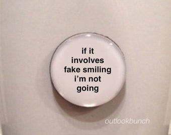 Mini Quote Magnet | If It Involves Fake Smiling I'm Not Going