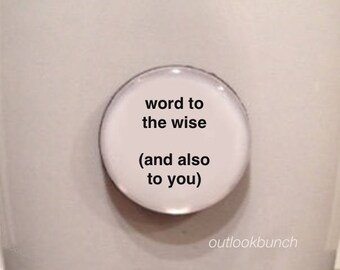 Mini Quote Magnet | Word To The Wise (And Also To You)