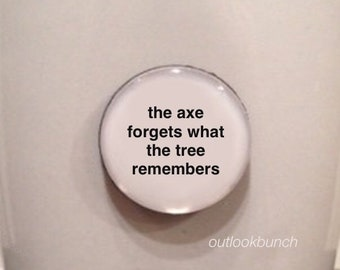 Mini Quote Magnet   The Axe Forgets The Tree Remembers
