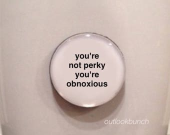 Mini Quote Magnet | You're Not Perky You're Obnoxious