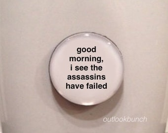 Mini Quote Magnet | Good Morning, I See The Assassins Have Failed