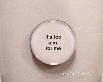 Mini Quote Magnet | It's Too A.M. for Me