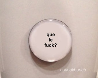 Mini Quote Magnet | Que Le F*? - Mature