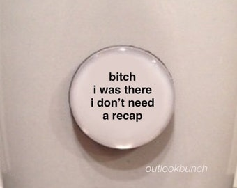 Mini Quote Magnet | B* I Was There I Don't Need a Recap - BBWLA
