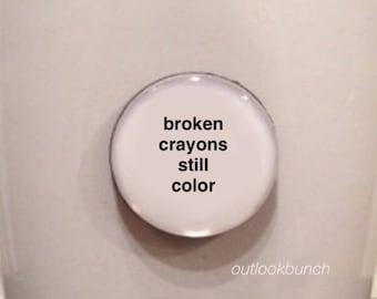 Mini Quote Magnet   Broken Crayons Still Color