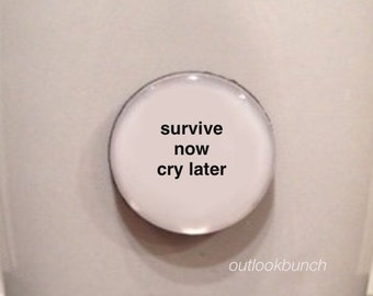 Mini Quote Magnet | Survive Now Cry Later