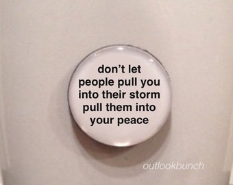 Mini Quote Magnet   Don't Let People Pull You into Their Storm Pull Them into Your Peace