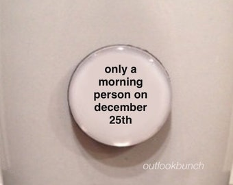 Mini Quote Magnet | Only a Morning Person On December 25th