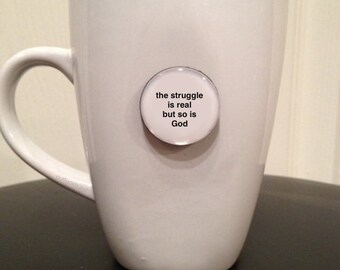 Mini Quote Magnet | The Struggle is Real But So is God