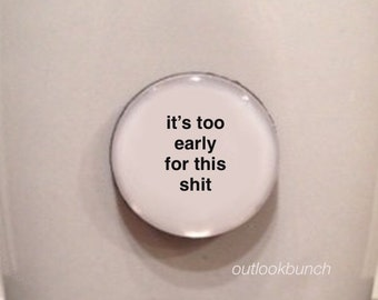 Mini Quote Magnet | It's Too Early For This S*