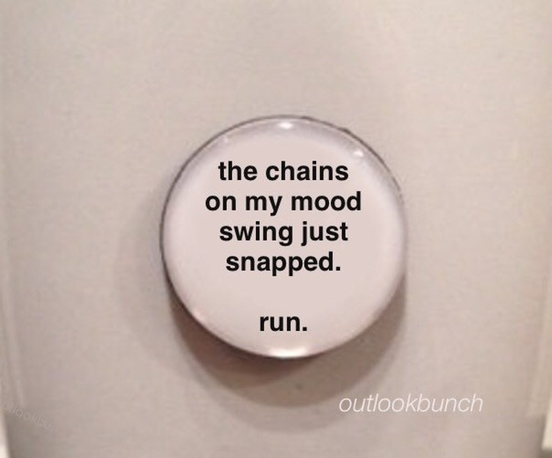 Mini Quote  The Chains on my Mood Swing Just Snapped.  Run. image 0