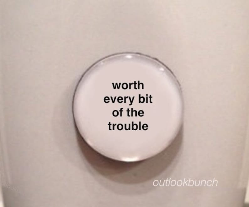 Mini Quote Magnet  Worth Every Bit of The Trouble image 0