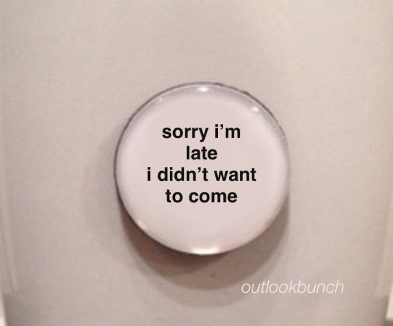 Mini Quote Magnet  Sorry I'm Late I Didn't Want to image 0
