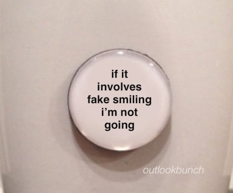 Mini Quote Magnet  If It Involves Fake Smiling Im Not Going image 0