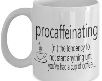 Procaffeinating...Coffee Mug, Coffee Drinker Gift, Co-worker present, Mom or Dad Cup, White 11 oz ceramic
