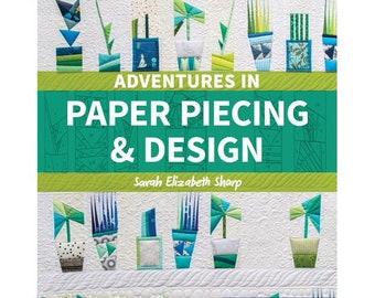 Adventures In Paper Piecing & Design Book - A Quilter's Guide - Sarah Elizabeth Sharp