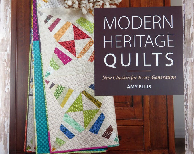 Modern Heritage Quilts - New Classics for Every Generation - 12 Quilt Projects - Amy Ellis - Martingale