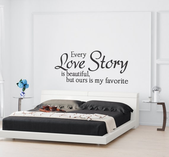 Every love story bedroom wall decal - master bedroom decal - love story  quote D00281