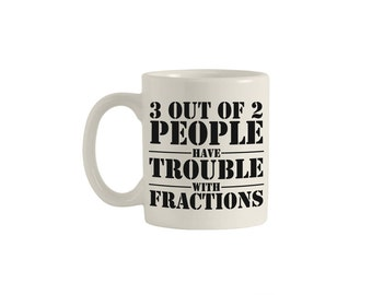 3 out of 2 people have trouble with fractions coffee mug, funny mugs, coffee mugs, coffee lover, mug quote, mug gift, funny mugs, M00002.