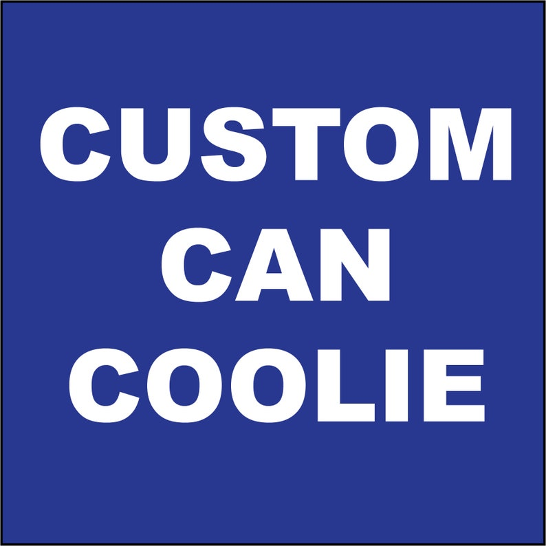 CUSTOM*** Can Cozie Can Coolie