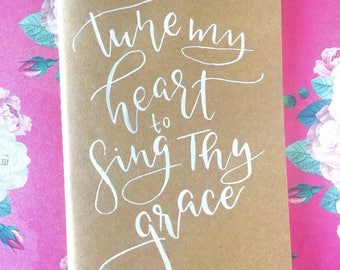 Tune my heart to sing thy grace journal