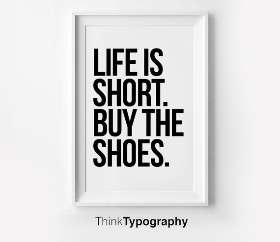 7e8790bca2d20 Life is Short. Buy the Shoes. Inspirational poster, typography art, wall  decor, mottos, graphic design, happy words, giclee art, inspiration