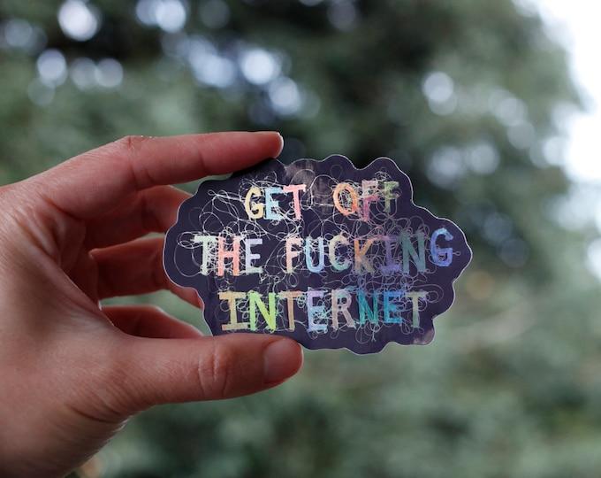 Get Off the Fucking Internet Sticker
