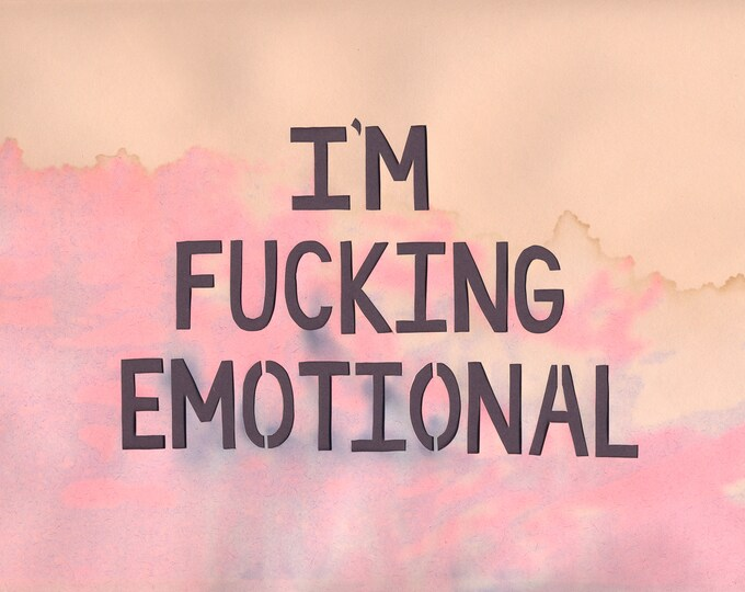 I'm Fucking Emotional 8x10 Print