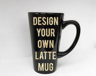 Design Your Own Tall Latte Mug, Custom Mug; Big Mug; Custom Big Mug