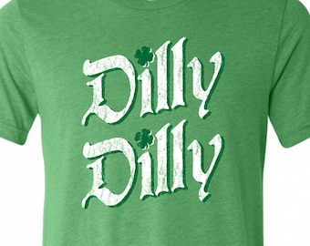 e9031d3d64a ST PATRICKS DAY Tee - Dilly Dilly - Super Soft Tri Blend Shirt - Mens -  Ladies - Unisex - Sizes xs - xxxl