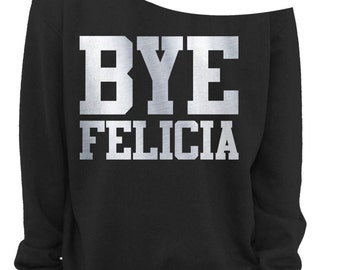 BYE FELICIA - LADIES Off The Shoulder Sweatshirt - Ladies Slouchy Sweatshirt - Off The Shoulder Shirt - Silver Foil Imprint - s - 3x