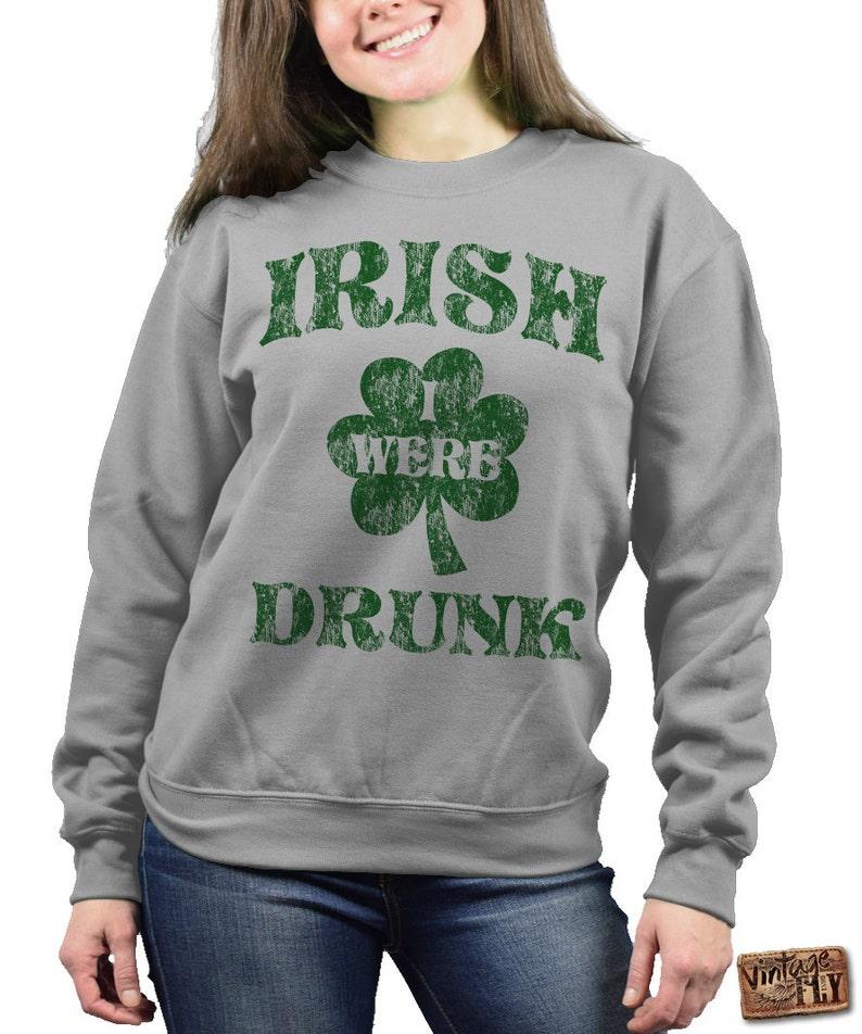 149054f93 St PATRICKS DAY SWEATSHIRT Irish I Was Drunk Irish Shirt