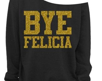 BYE FELICIA - LADIES Off The Shoulder Sweatshirt - Ladies Slouchy Sweatshirt - Off The Shoulder Shirt - Gold Glitter Imprint - s - 3x