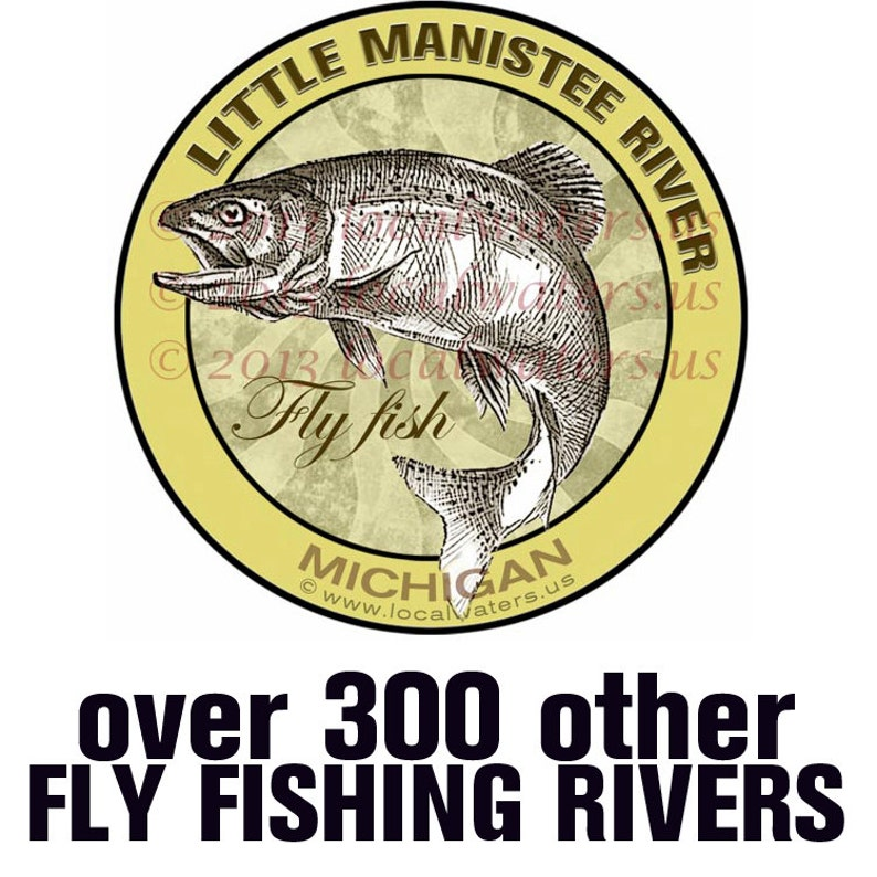 Little Manistee River Fly Fishing Michigan Sticker Decal Guaranteed No Fade  3 years - UV Laminated - Waterproof - Fishing Gift