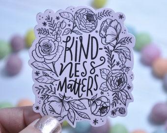 Kindness Matters Vinyl Sticker Floral Waterproof Matte   Die Cut Decal Sticker   Laptop   Tumbler   Cup   Water Bottle   Tablet   Car Decal