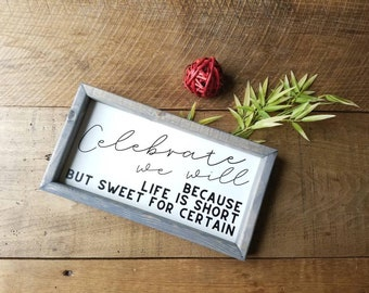 Celebrate we will because life is short but sweet for certain. DMB. Two Step. Farmhouse Style. Wooden signs. Gifts under 50. FREE SHIPPING.