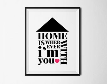 Home is wherever im with you, home print, home poster, home printable, home decor, love printable, digital love quote, home digital