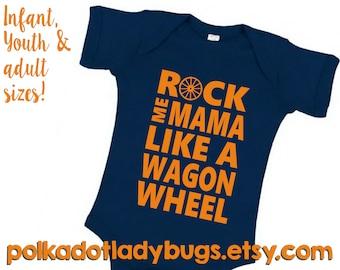 1e7f6699da5e Rock Me Mama Like a Wagon Wheel Creeper or T-shirt - New Born through Adult  5XL Available - More Color Options