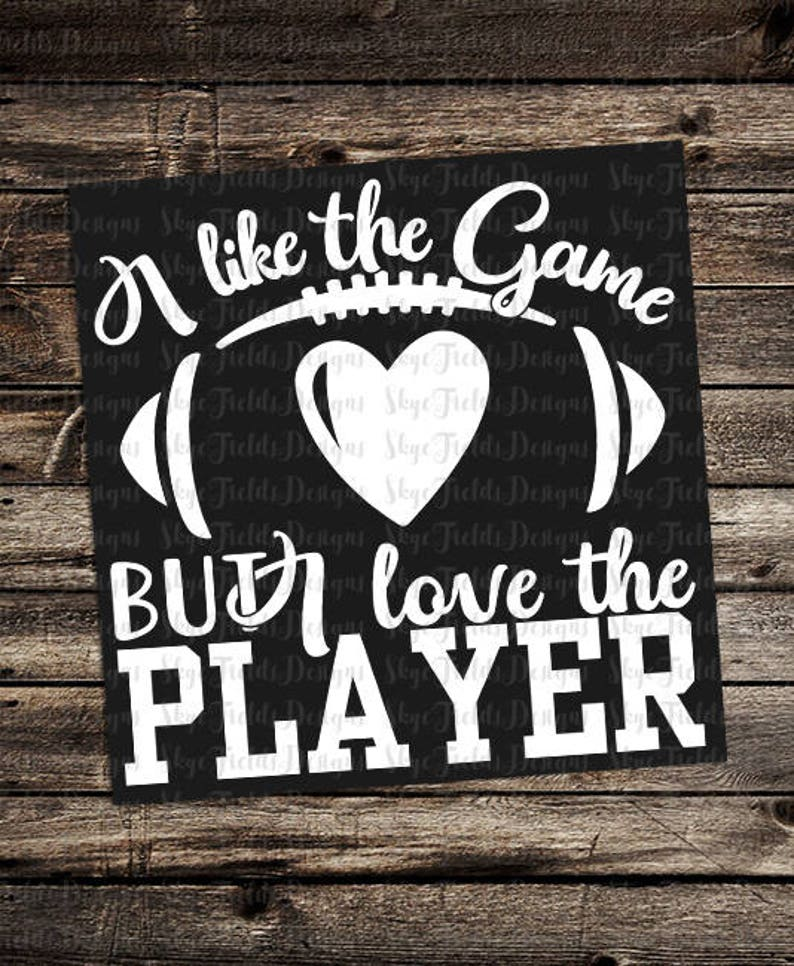 I Like the Game, but I Love the Player SVG, JPG, PNG or Studio 3 File for  Silhouette, Cameo, Cricut, Football, Heart
