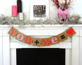 Valentine's Decoration Banner / You plus Me equals Love / Valentine Banner / Valentine's Decorations - / My Love Sign / Be Mine Garland