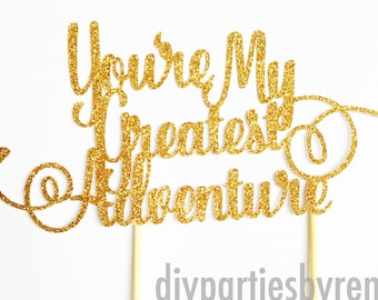 You're My Greatest Adventure Cake Topper - Wedding/Engagement Cake Topper - Love Cake Topper - Anniversary Cake Topper
