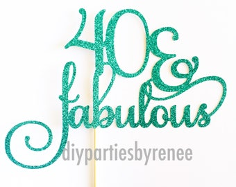 Forty & Fabulous Cake Topper - Forty and Fabulous - 40 and Fabulous - Birthday Cake Topper - Milestone Birthday - Assorted Glitter