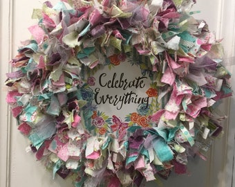 "Spring and Summer romantic rag wreath fabric and ribbon round 14"" metal frame with wood sign reading ""Celebrate Everything"""