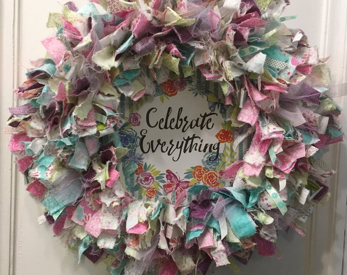 """Featured listing image: Spring and Summer romantic rag wreath fabric and ribbon round 14"""" metal frame with wood sign reading """"Celebrate Everything"""""""