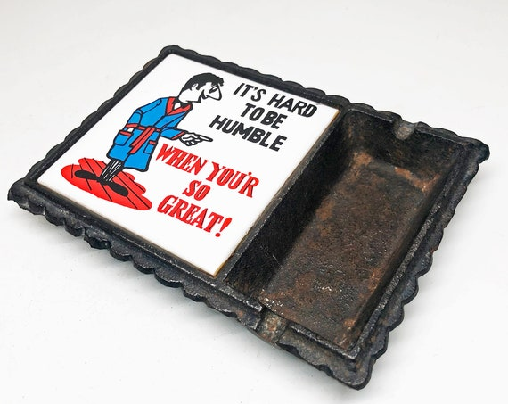 "1950s Cast Iron ""It's hard to be humble when you're so great!"" Ashtray"