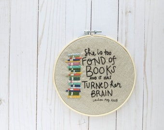 Hand Embroidery Pattern // She is Too Fond of Books And It Has Turned Her Brain // DIY Hoop Art // Simple Embroidery// Louisa May Alcott