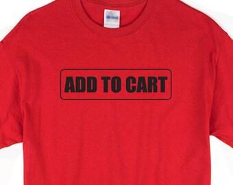 Add To Cart T-shirt. Retail seller tee. Shopping shirt.