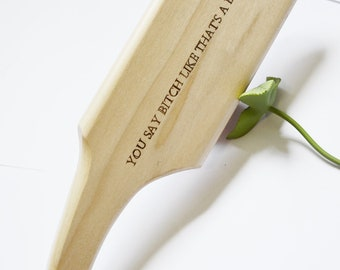 You Say Bitch Like it's a Bad Thing... Hand shaped BDSM spanking paddle - Wood burned artistic sex toy